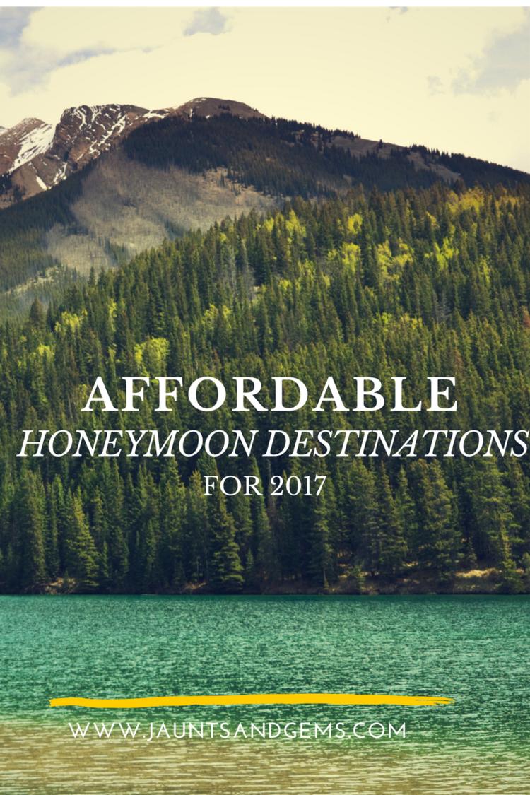 7 affordable honeymoon destinations for 2017 | jaunts and gems blog