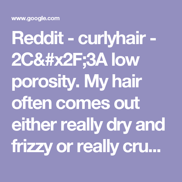 Reddit - curlyhair - 2C/3A low porosity  My hair often comes