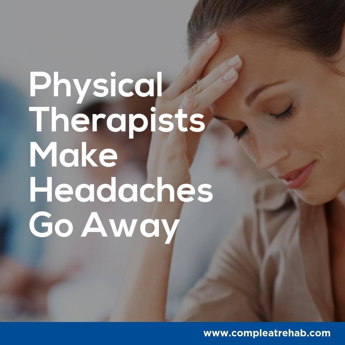 Physical therapists make headaches go away! Find out how