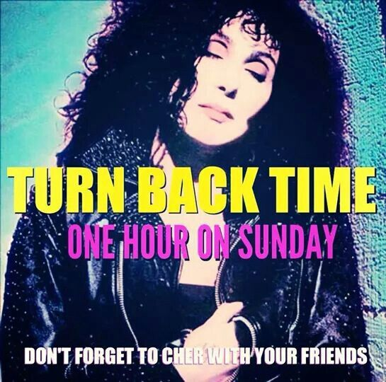 Cher Time Change Daylight Savings Time Turn Ons Cher Turn Back Time
