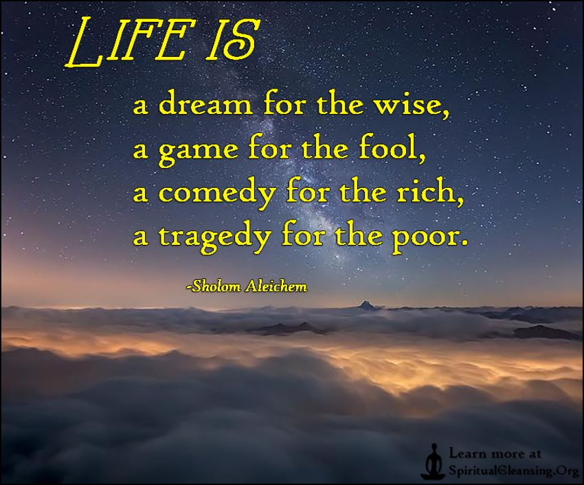 Life Is A Dream For The Wise, A Game For The Fool, A Comedy