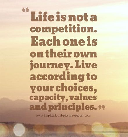 Life Is Not A Competition Inspirational Picture Quotes Competition Quotes Inspirational Quotes Pictures Image Quotes