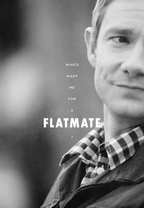 John. Who'd like me for a flatmate?