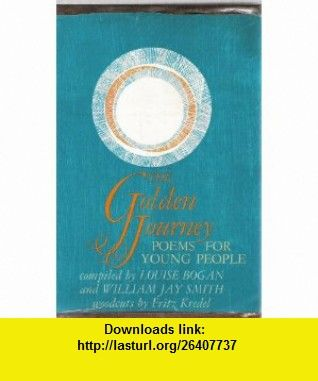 The Golden Journey Poems for Young People (9780809242498) Louise Bogan, William Jay Smith , ISBN-10: 0809242494  , ISBN-13: 978-0809242498 ,  , tutorials , pdf , ebook , torrent , downloads , rapidshare , filesonic , hotfile , megaupload , fileserve