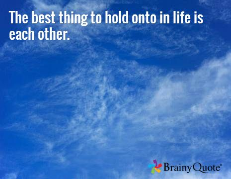 The best thing to hold onto in life is each other. -Audrey Hepburn