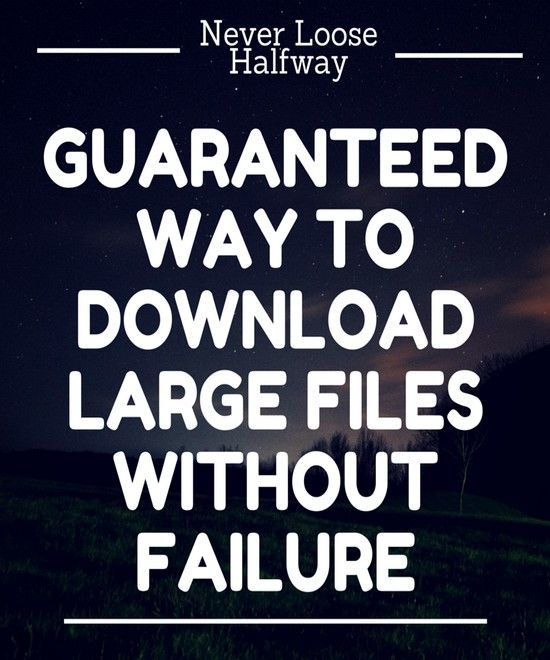Downloading Large Files? You Must Use This Trick To Never
