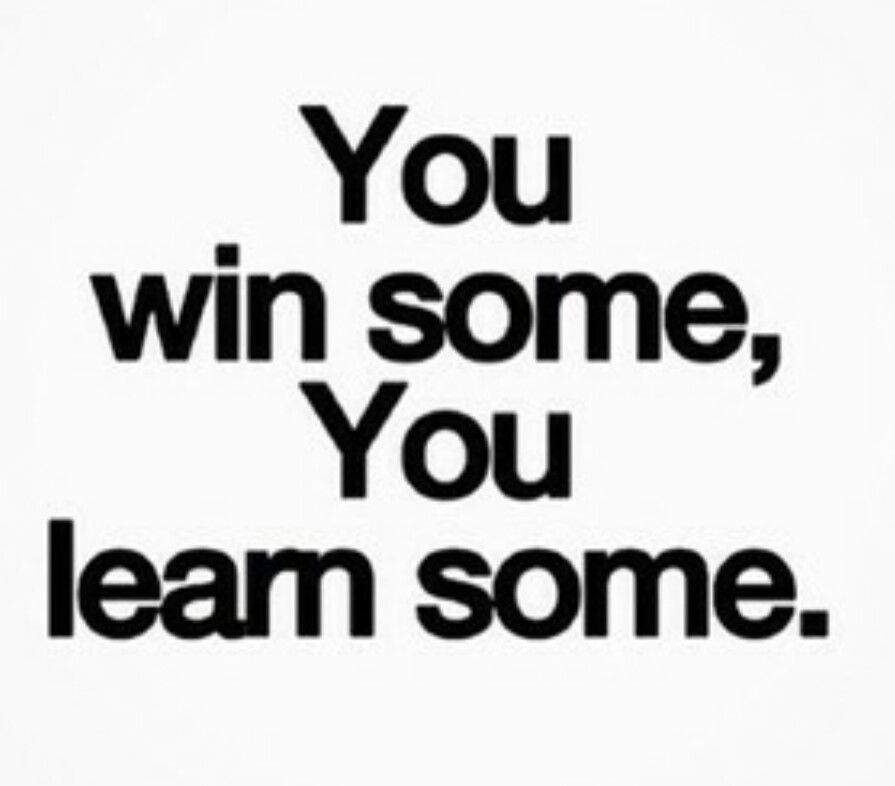 ...win some,...learn some. #true