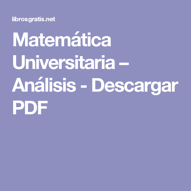 Matemática Universitaria – Análisis - Descargar PDF