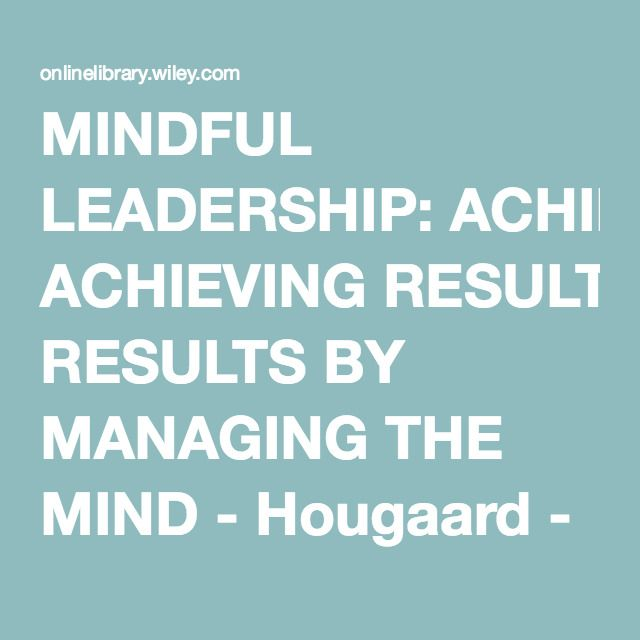 MINDFUL LEADERSHIP ACHIEVING RESULTS BY MANAGING THE MIND