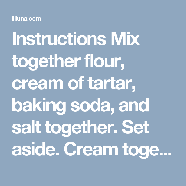 Instructions Mix together flour, cream of tartar, baking soda, and salt together. Set aside. Cream together sugar and butter. Add eggs and blend well. Add dry ingredients to wet ingredients and mix well. Shape dough into 1 inch balls and roll in the cinnamon-sugar mixture. Place 2 inches apart on ungreased cookie sheet. Bake for 8-10 minutes at 350 degrees. (Makes about 4 dozen cookies)