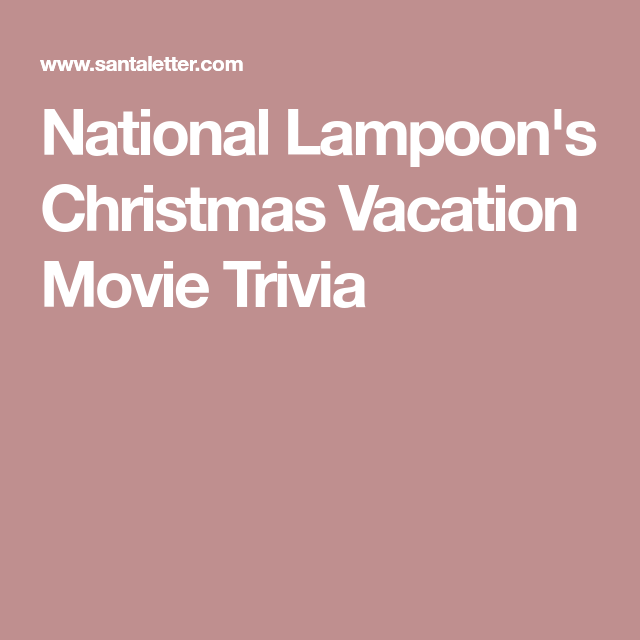 national lampoons christmas vacation movie trivia - National Lampoons Christmas Vacation Trivia