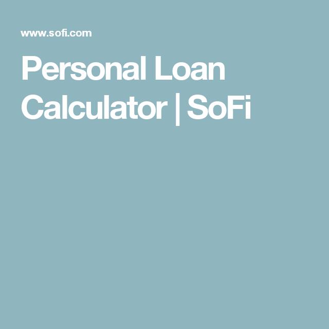 Personal Loan Calculator Sofi Loan Calculator Student Loan Calculator Personal Loans