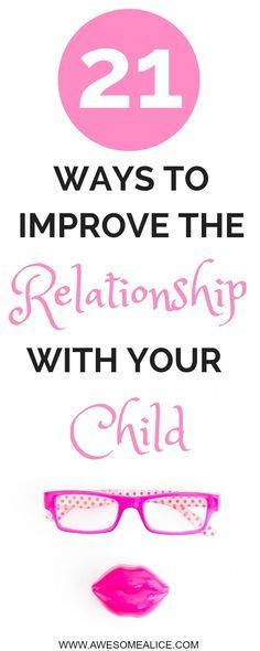 21 ways to improve the relationship with your child
