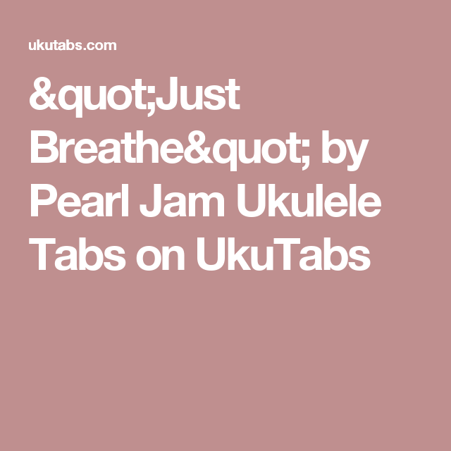 Just Breathe By Pearl Jam Ukulele Tabs On Ukutabs Ukulele
