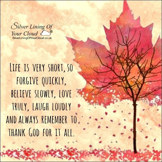 Life Is Very Short, So Forgive Quickly, Believe Slowly