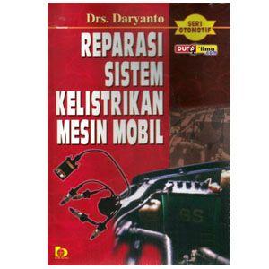 Nama Reparasi Sistem Kelistrikan Mesin Mobil Merk Tipe Status Siap Berat Kirim 1 Kg Pengarang Drs Daryanto Berat Buku Pengetahuan Teknik Mesin