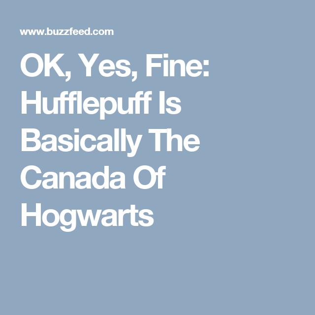OK, Yes, Fine: Hufflepuff Is Basically The Canada Of Hogwarts