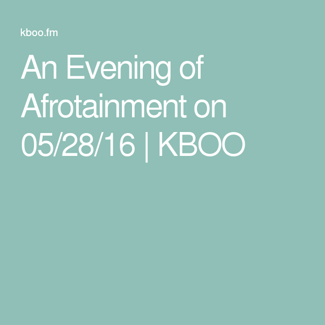 An Evening of Afrotainment on 05/28/16 | KBOO