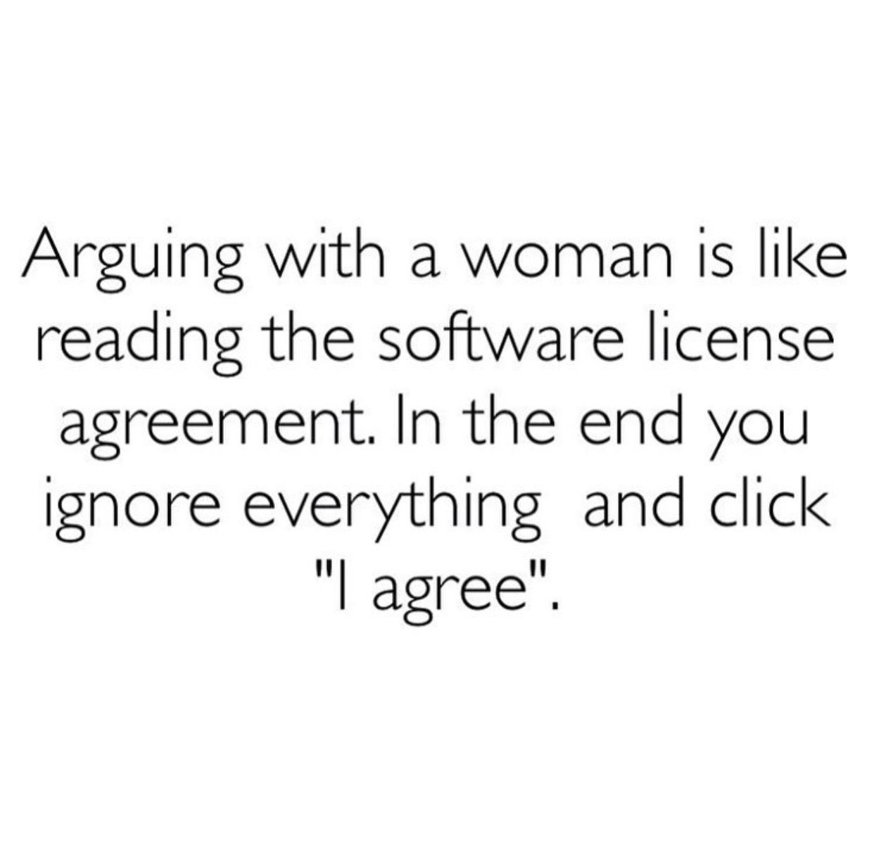 Arguing With A Woman Is Like Reading The Software License