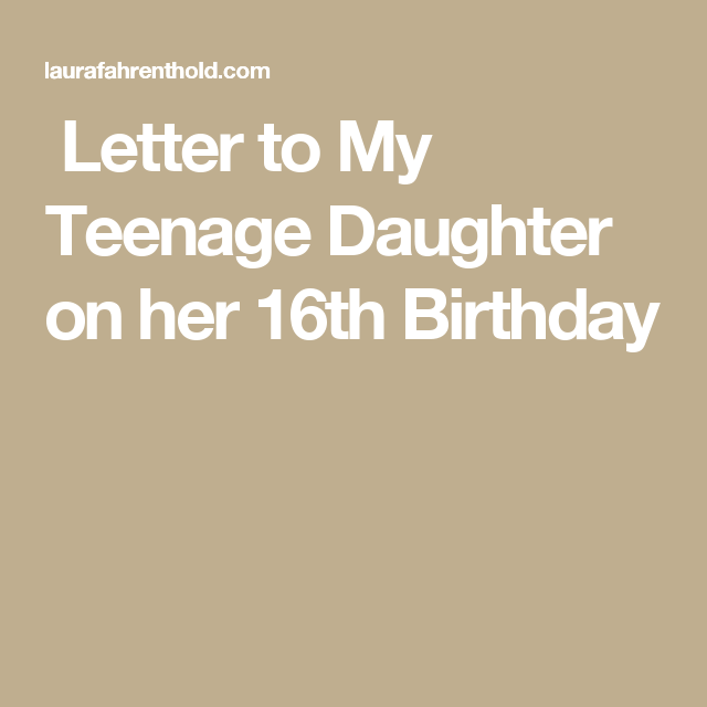 Letter To My Teenage Daughter On Her 16th Birthday