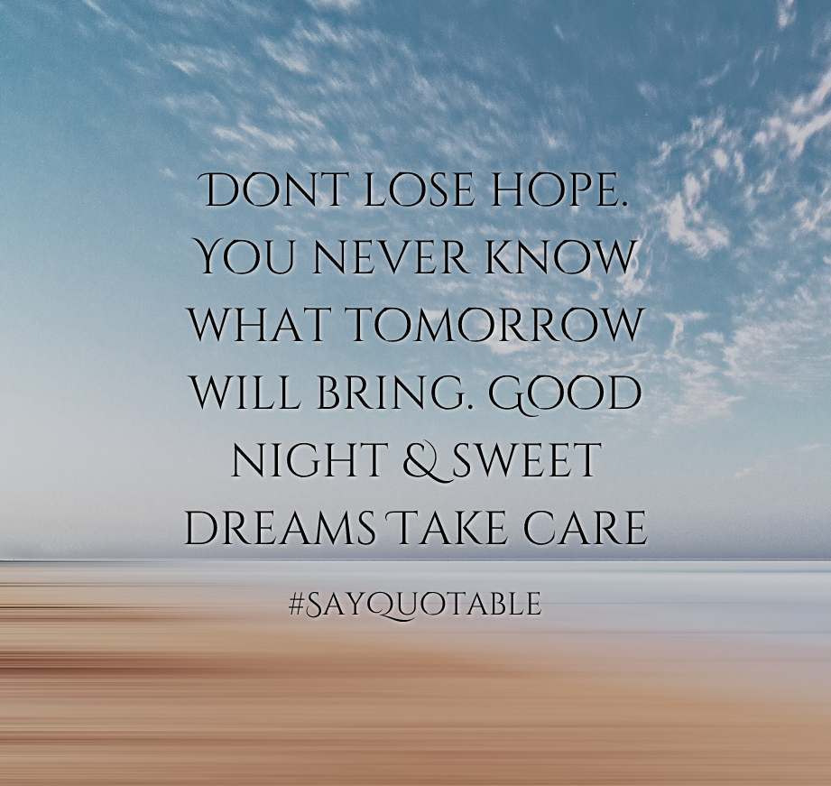 Delightful Quotes About Dont Lose Hope. You Never Know What Tomorrow Will Bring. Good  Night