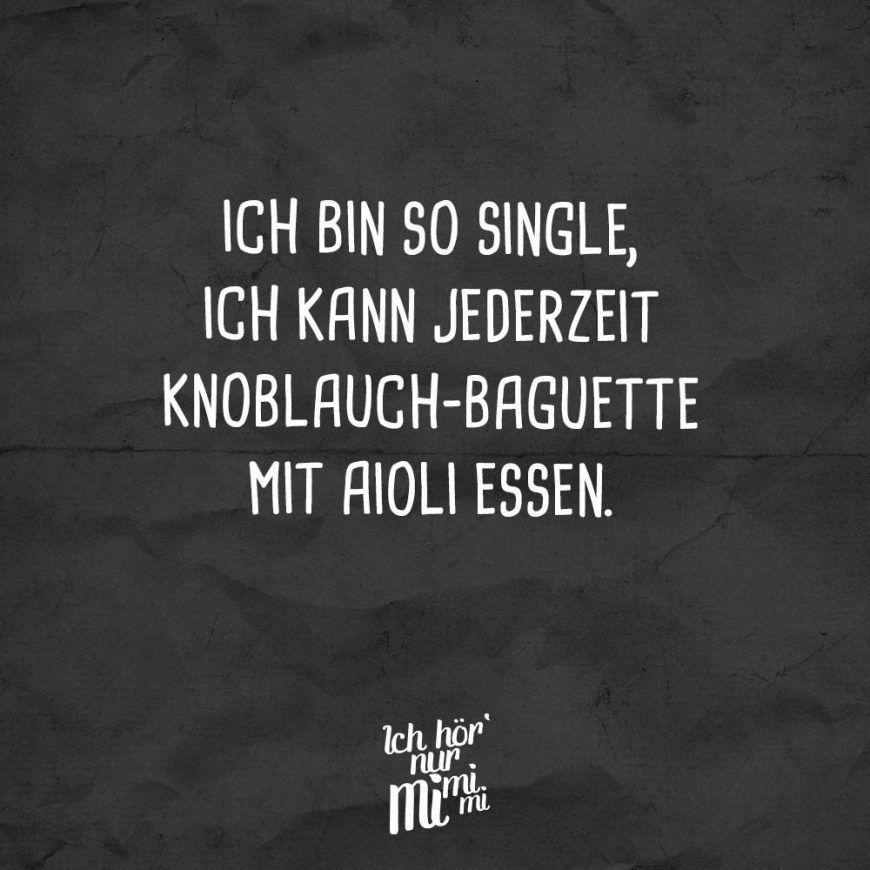 Ich Bin So Single Ich Kann Jederzeit Knoblauch Mit Aioli Essen Visual Statements Coole Spruche Visual Statements Urkomische Zitate