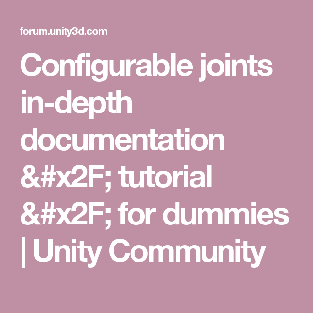 Configurable joints in-depth documentation / tutorial / for
