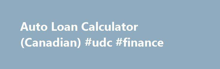 Auto Loan Calculator Canadian Udc Finance HttpFinanceNef