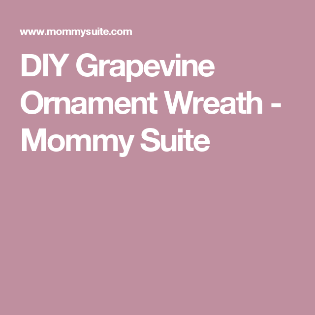 DIY Grapevine Ornament Wreath - Mommy Suite