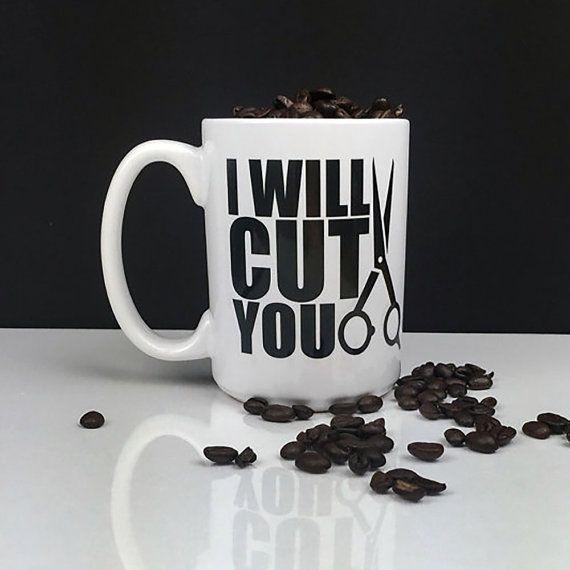 Coffee Mug Hair Stylist Gift I Will Cut You by LatteLifeInc   I ...