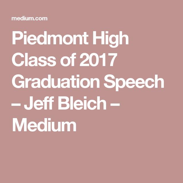 Piedmont High Class Of 2017 Graduation Speech Graduation Speech 2017 Graduation Speech