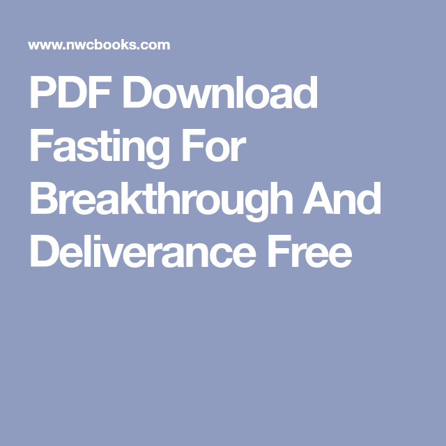 Pdf Download Fasting For Breakthrough And Deliverance Free Deliverance Learning To Pray Night Prayer