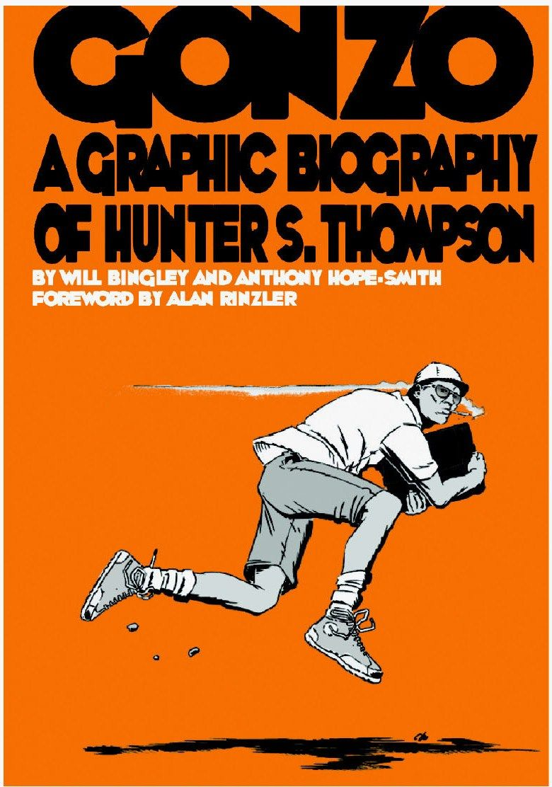 gonzo a graphic biography of hunter s thompson by will bingley gonzo a graphic biography of hunter s thompson by will bingley and illustrated by