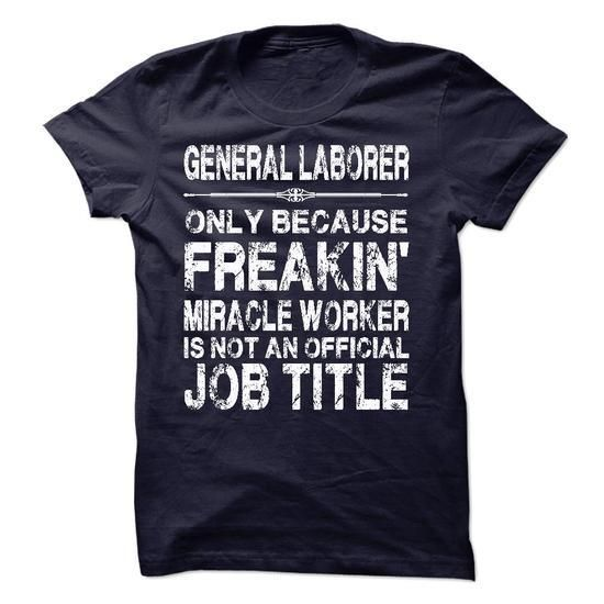 General Laborer T Shirts, Hoodies Sweatshirts. Check price ==► http://store.customtshirts.xyz/go.php?u=https://www.sunfrog.com/LifeStyle/General-Laborer-58204925-Guys.html?41382