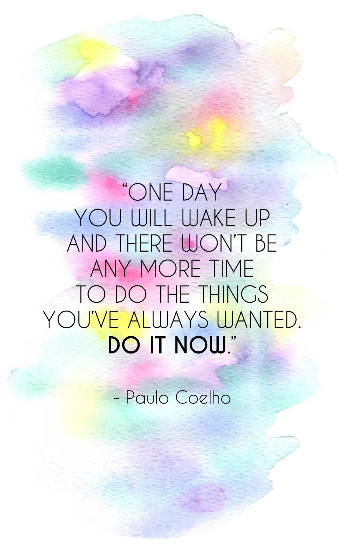 Do It Now Thyme Is Honey Words Quotes Positive Quotes Paulo Coelho Quotes