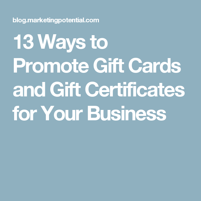 13 Ways To Promote Gift Cards And Gift Certificates For Your