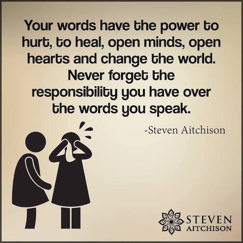 your words have the power to hurt  to heal  open minds