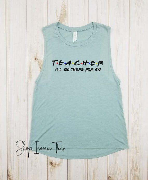 Teacher I'll be there for you - Teacher shirt, Friends, Gift for Teacher, Field trip shirt, Best tea