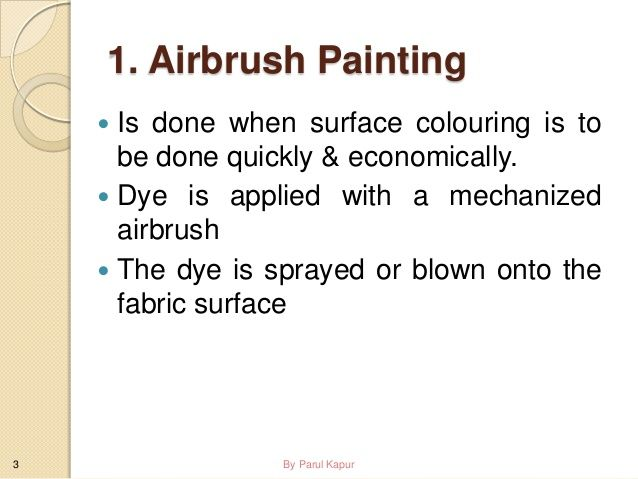 1. Airbrush Painting Is done when surface colouring is to be done quickly & economically.  Dye is applied with a mechaniz...