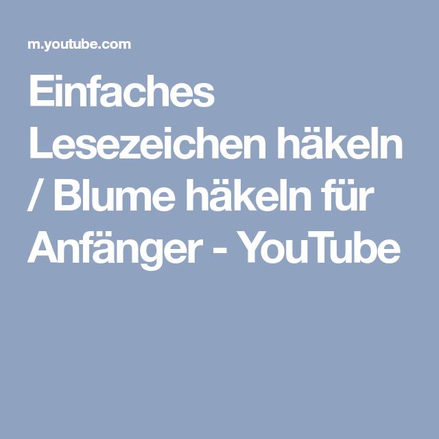 Einfaches Lesezeichen Häkeln Blume Häkeln Für Anfänger Youtube