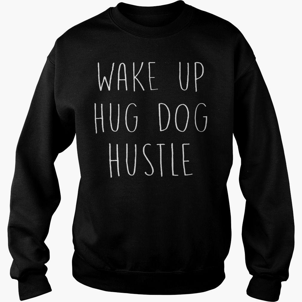 Wake Up Hug Hustle Dog T Shirt Birthday Tees Trending Picture