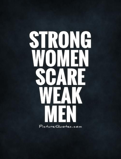 Picturequotes Com Weak Men Quotes Strong Women Quotes Weak Men