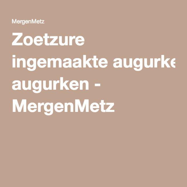 Zoetzure ingemaakte augurken - MergenMetz