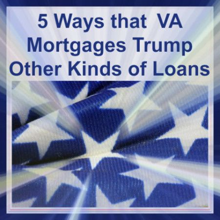 5 Ways That Va Mortgages Trump Other Kinds Of Loans Va Mortgages Mortgage Lenders Mortgage Loans