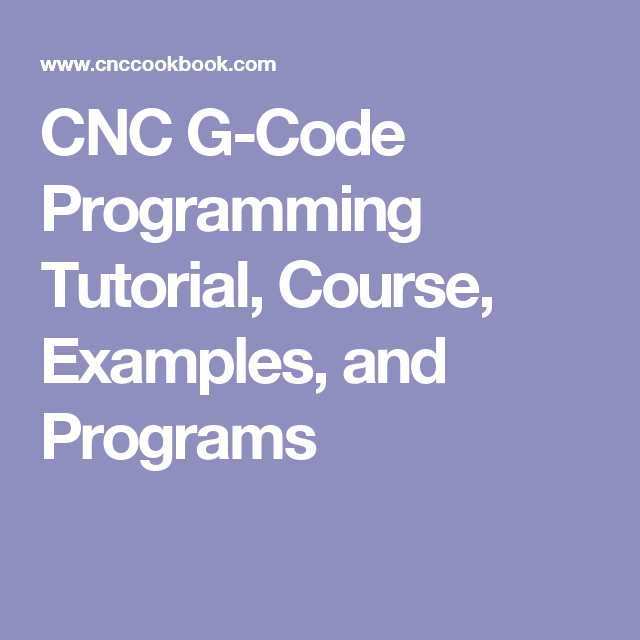 CNC G-Code Programming Tutorial, Course, Examples, and