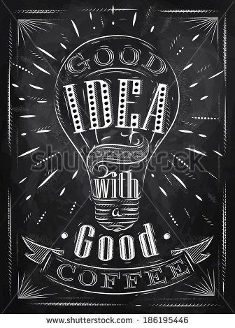 Poster good idea begins with a good coffee in retro style stylized drawing with chalk on blackboard.  - stock vector