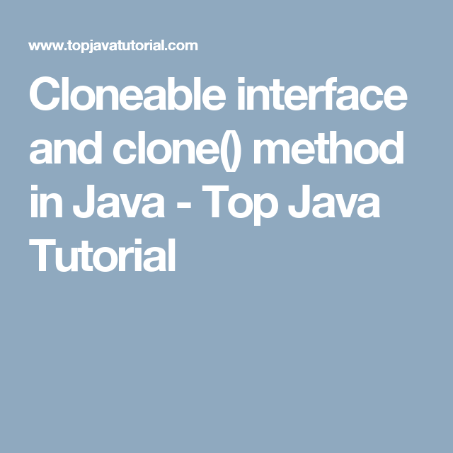 Cloneable interface and clone() method in Java - Top Java