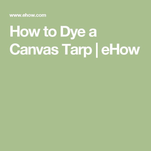 How to Dye a Canvas Tarp | eHow