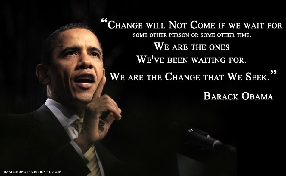 We Are The Change Obama Quote Barack Obama Quotes Inspirational Quotes Pictures