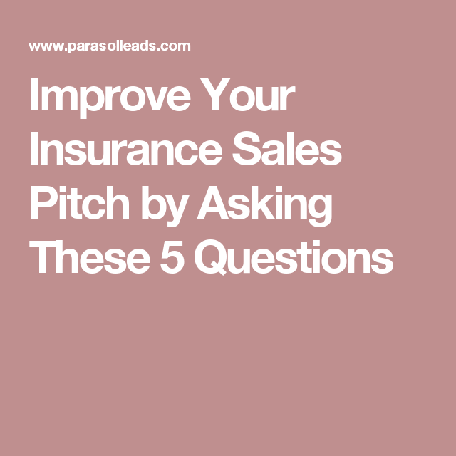 Improve Your Insurance Sales Pitch By Asking These 5 Questions